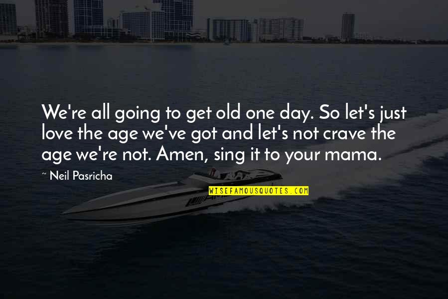 Your Old Love Quotes By Neil Pasricha: We're all going to get old one day.