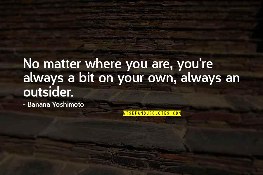 Your Own Journey Quotes By Banana Yoshimoto: No matter where you are, you're always a