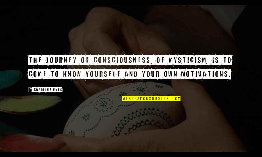 Your Own Journey Quotes By Caroline Myss: The journey of consciousness, of mysticism, is to