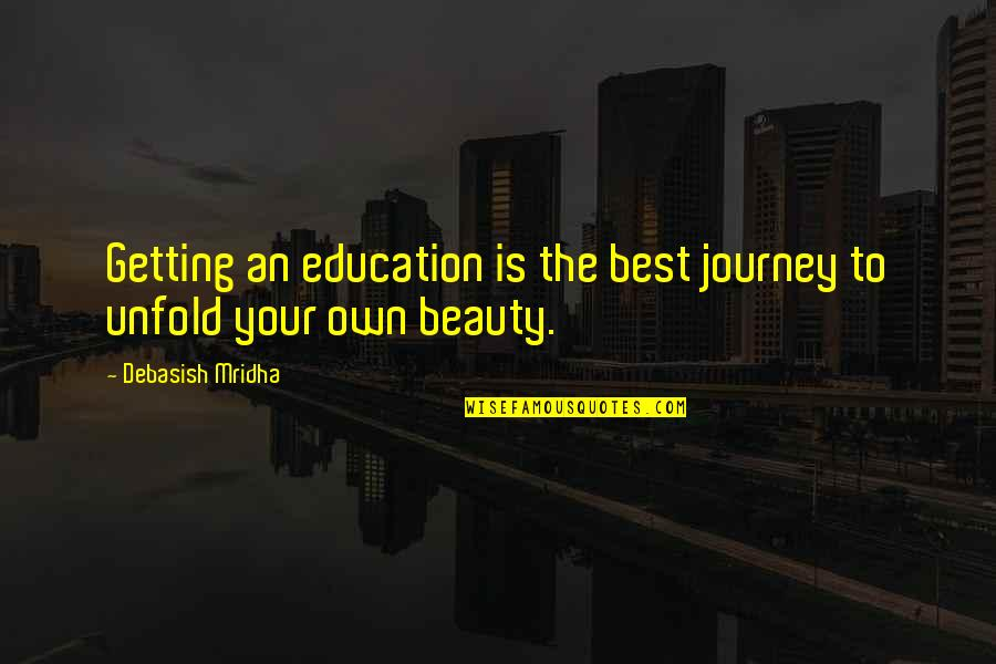 Your Own Journey Quotes By Debasish Mridha: Getting an education is the best journey to