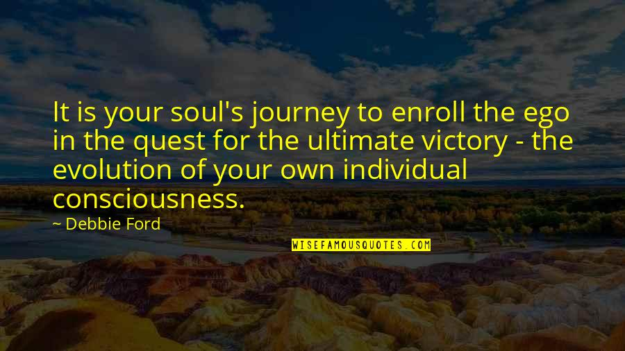 Your Own Journey Quotes By Debbie Ford: It is your soul's journey to enroll the