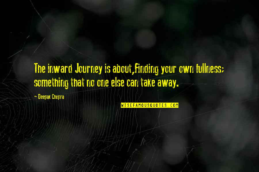 Your Own Journey Quotes By Deepak Chopra: The inward Journey is about,Finding your own fullness;