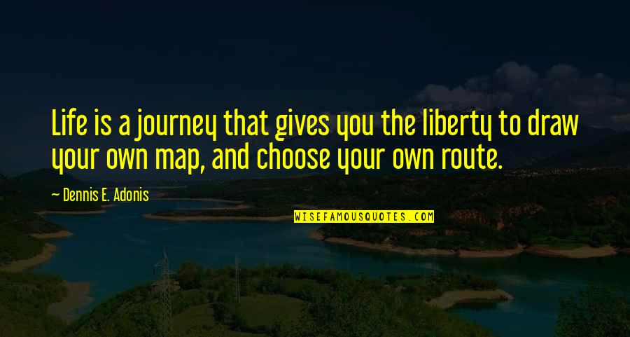 Your Own Journey Quotes By Dennis E. Adonis: Life is a journey that gives you the