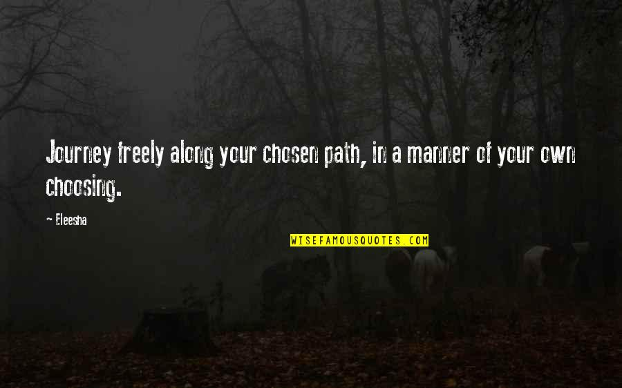 Your Own Journey Quotes By Eleesha: Journey freely along your chosen path, in a