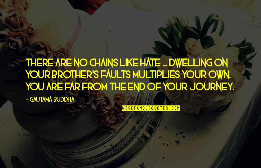 Your Own Journey Quotes By Gautama Buddha: There are no chains like hate ... dwelling