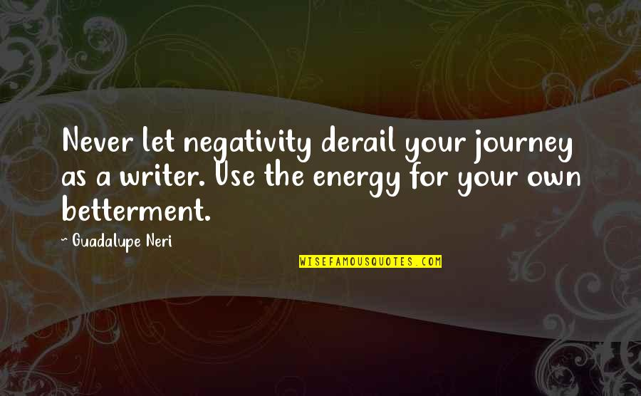 Your Own Journey Quotes By Guadalupe Neri: Never let negativity derail your journey as a