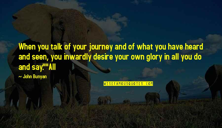 Your Own Journey Quotes By John Bunyan: When you talk of your journey and of