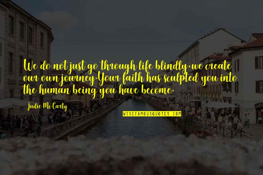 Your Own Journey Quotes By Judie McCarty: We do not just go through life blindly,we