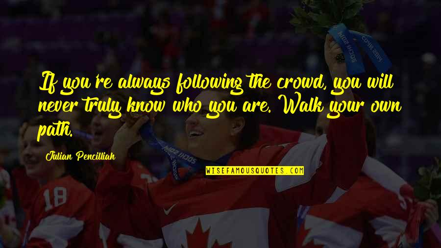 Your Own Journey Quotes By Julian Pencilliah: If you're always following the crowd, you will