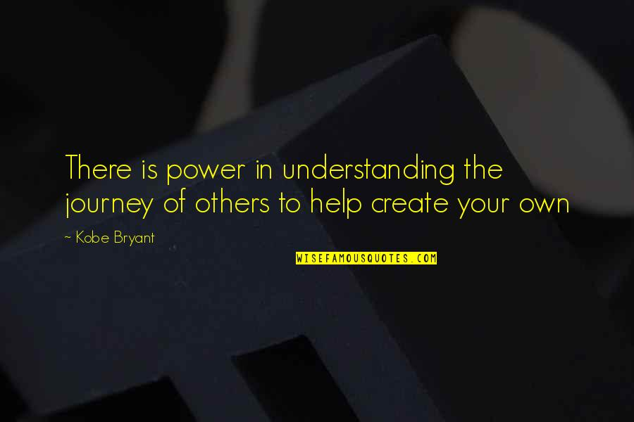 Your Own Journey Quotes By Kobe Bryant: There is power in understanding the journey of
