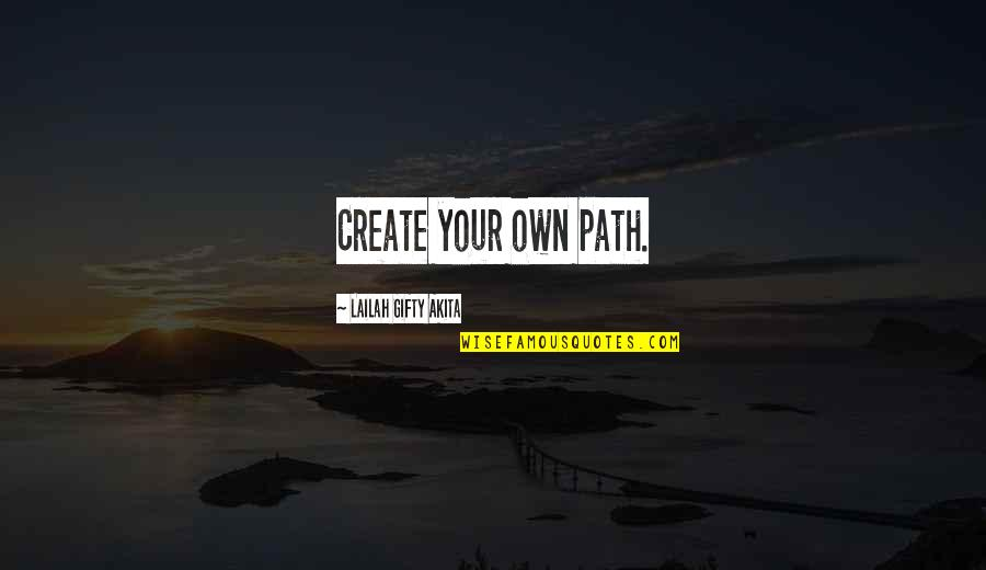 Your Own Journey Quotes By Lailah Gifty Akita: Create your own path.