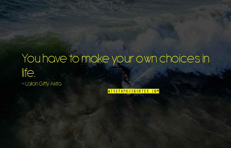 Your Own Journey Quotes By Lailah Gifty Akita: You have to make your own choices in