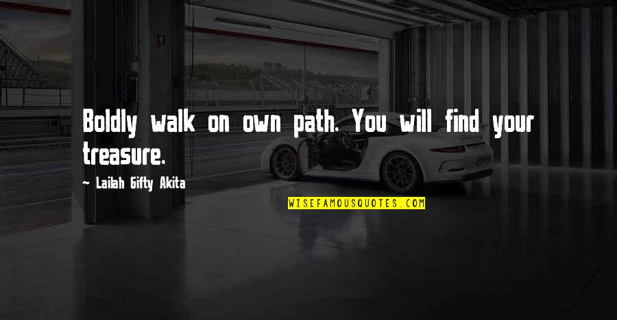 Your Own Journey Quotes By Lailah Gifty Akita: Boldly walk on own path. You will find