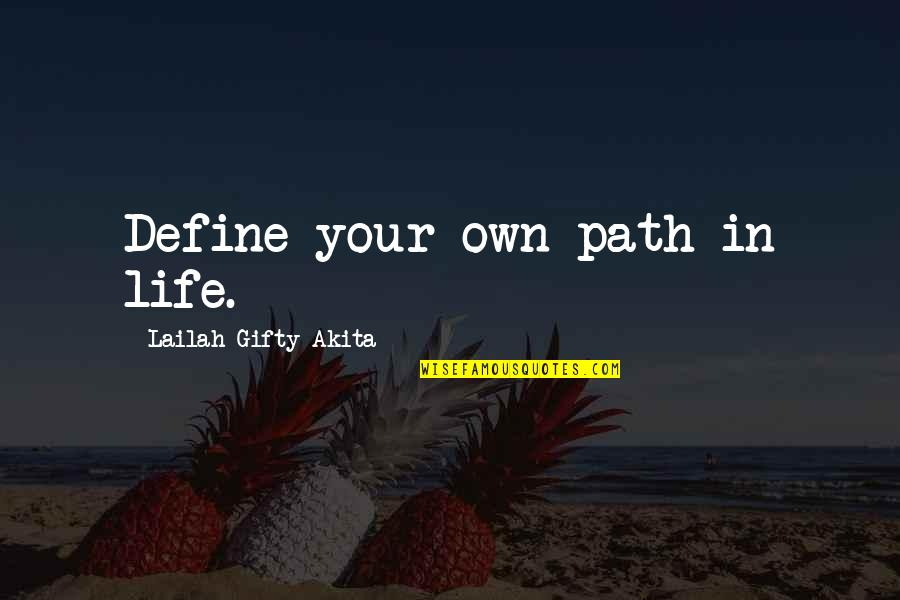 Your Own Journey Quotes By Lailah Gifty Akita: Define your own path in life.