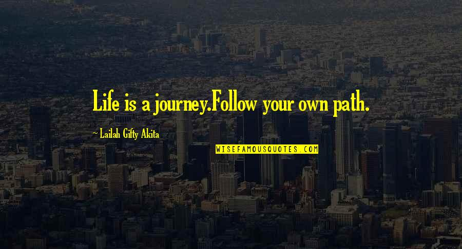 Your Own Journey Quotes By Lailah Gifty Akita: Life is a journey.Follow your own path.