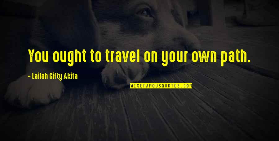 Your Own Journey Quotes By Lailah Gifty Akita: You ought to travel on your own path.