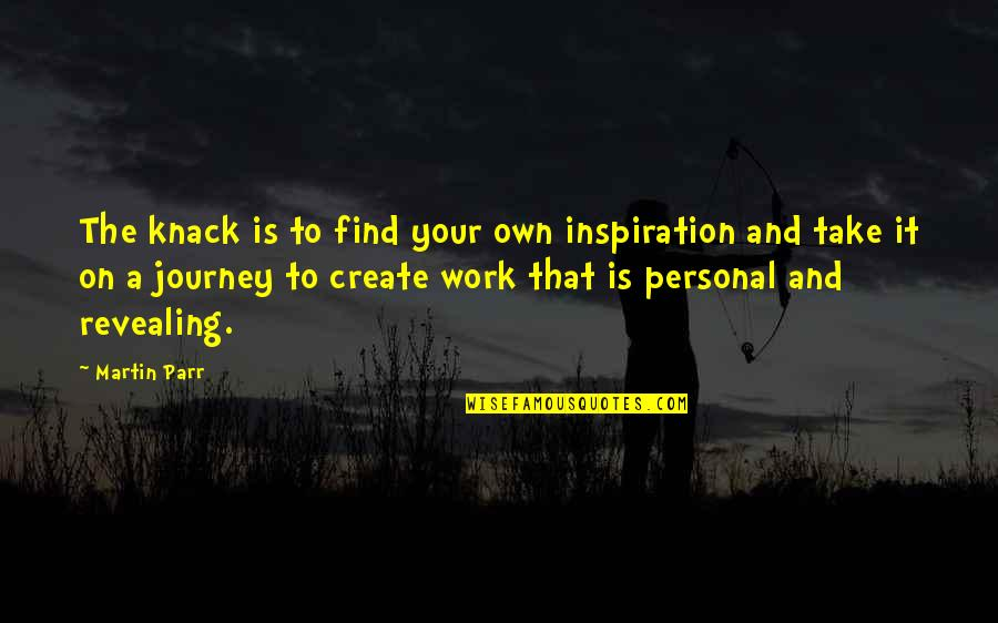 Your Own Journey Quotes By Martin Parr: The knack is to find your own inspiration