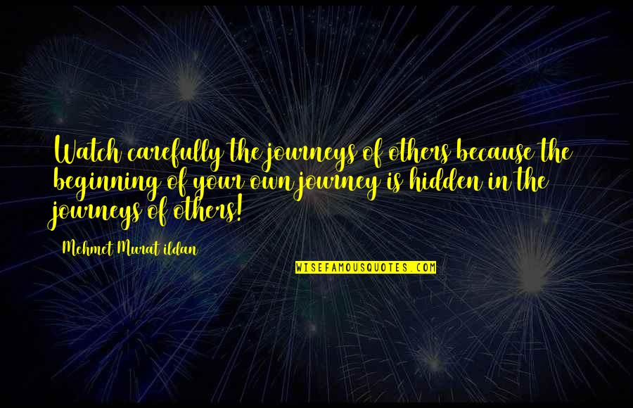 Your Own Journey Quotes By Mehmet Murat Ildan: Watch carefully the journeys of others because the