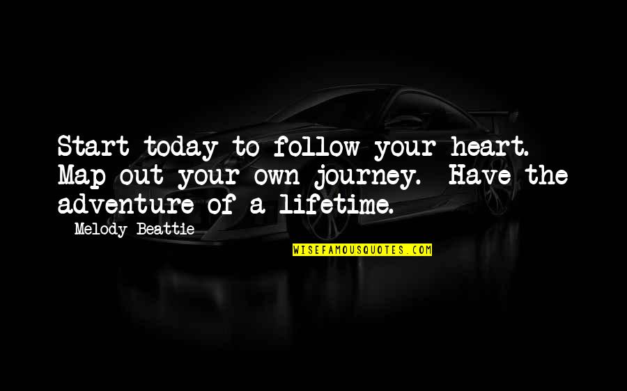 Your Own Journey Quotes By Melody Beattie: Start today to follow your heart. Map out