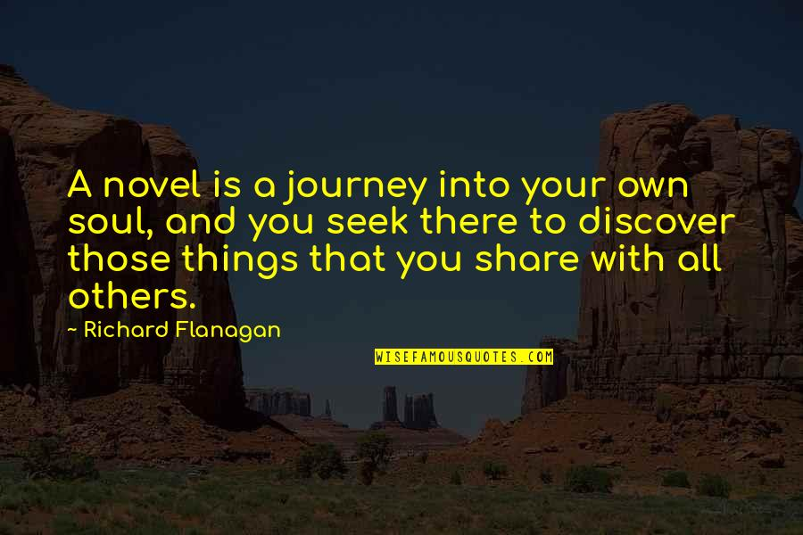 Your Own Journey Quotes By Richard Flanagan: A novel is a journey into your own