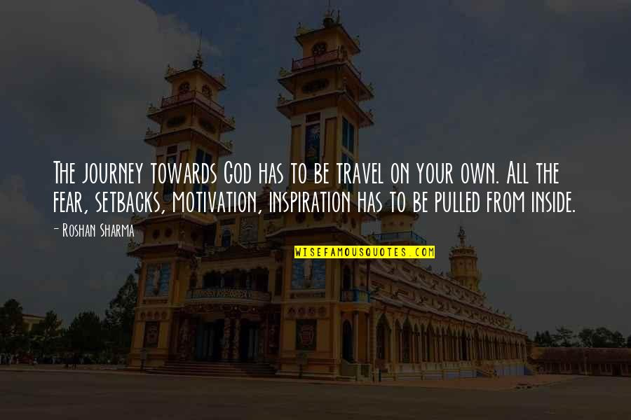 Your Own Journey Quotes By Roshan Sharma: The journey towards God has to be travel