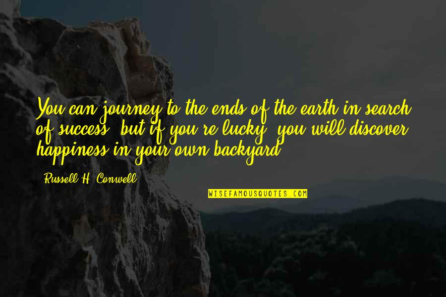 Your Own Journey Quotes By Russell H. Conwell: You can journey to the ends of the