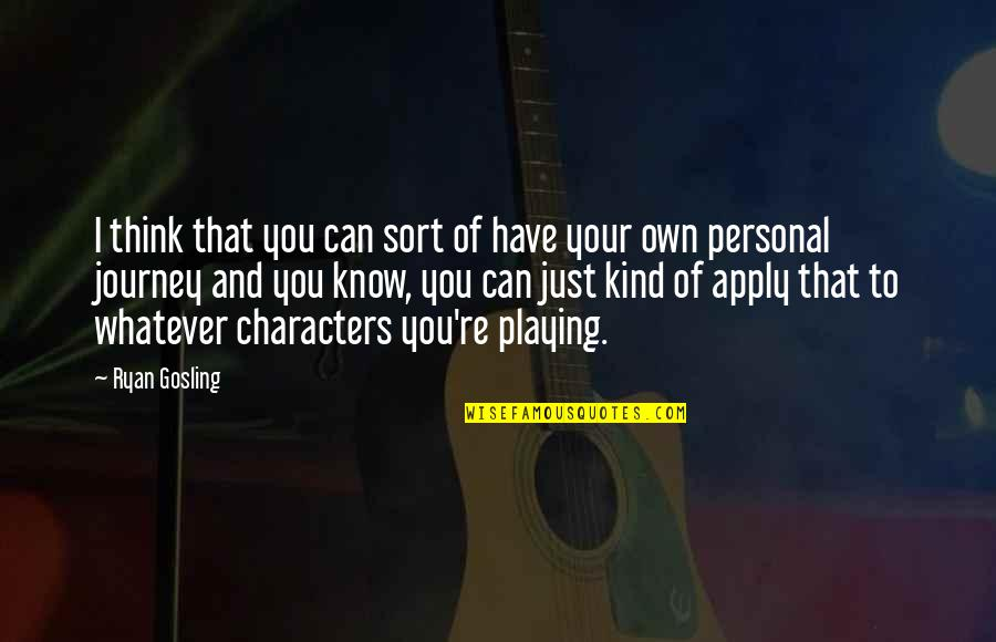 Your Own Journey Quotes By Ryan Gosling: I think that you can sort of have