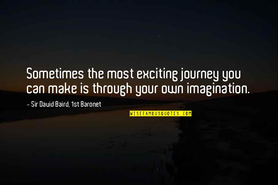 Your Own Journey Quotes By Sir David Baird, 1st Baronet: Sometimes the most exciting journey you can make