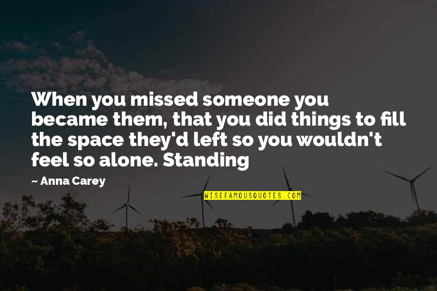 Your Own Space Quotes By Anna Carey: When you missed someone you became them, that
