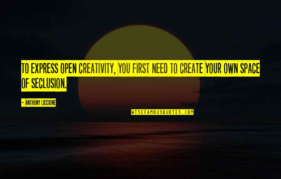 Your Own Space Quotes By Anthony Liccione: To express open creativity, you first need to