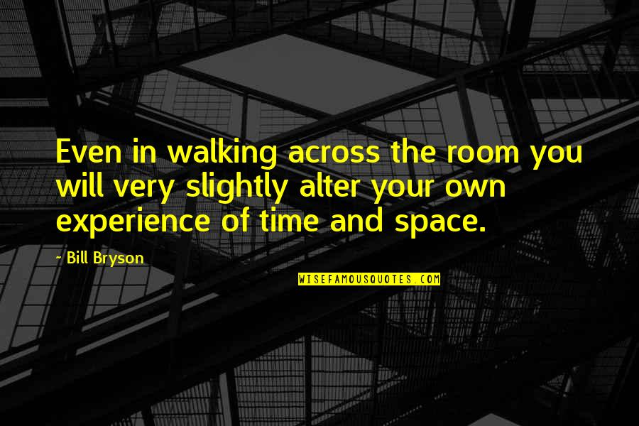 Your Own Space Quotes By Bill Bryson: Even in walking across the room you will
