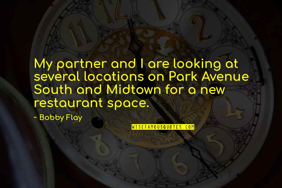 Your Own Space Quotes By Bobby Flay: My partner and I are looking at several
