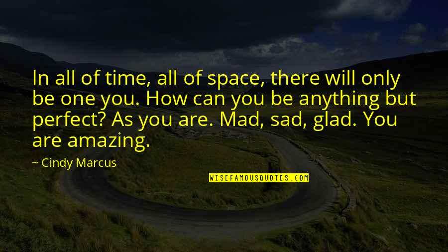 Your Own Space Quotes By Cindy Marcus: In all of time, all of space, there