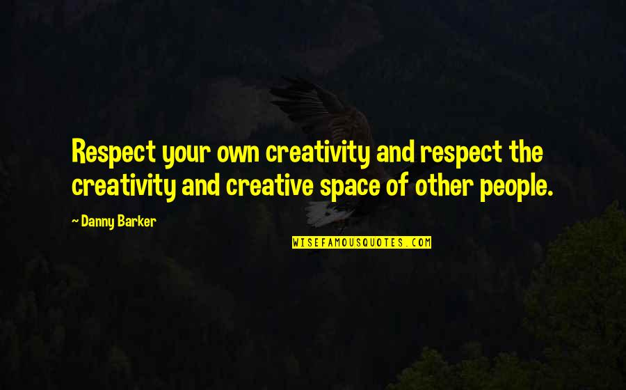 Your Own Space Quotes By Danny Barker: Respect your own creativity and respect the creativity