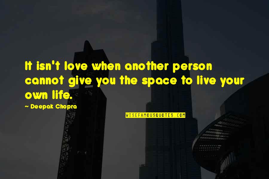 Your Own Space Quotes By Deepak Chopra: It isn't love when another person cannot give