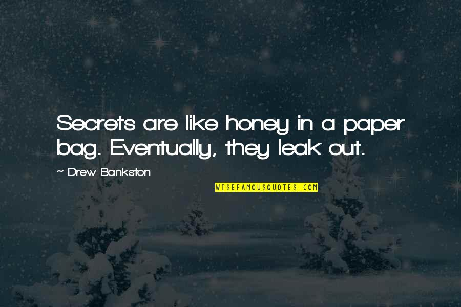 Your Own Space Quotes By Drew Bankston: Secrets are like honey in a paper bag.