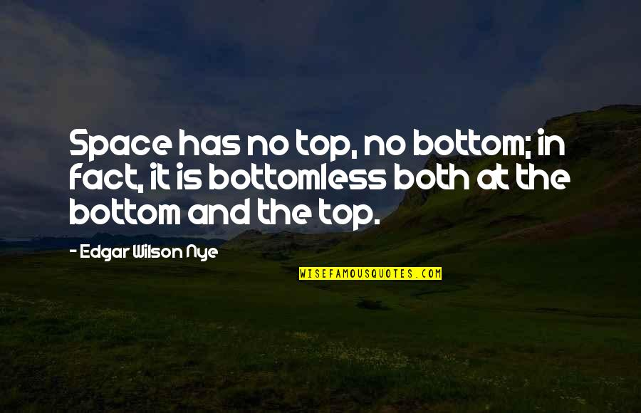 Your Own Space Quotes By Edgar Wilson Nye: Space has no top, no bottom; in fact,
