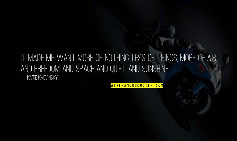 Your Own Space Quotes By Katie Kacvinsky: It made me want more of nothing. Less