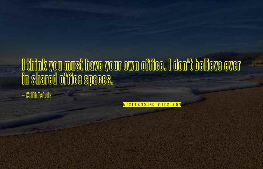 Your Own Space Quotes By Keith Rabois: I think you must have your own office.
