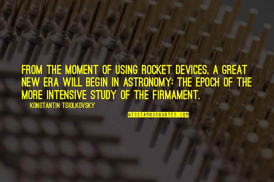 Your Own Space Quotes By Konstantin Tsiolkovsky: From the moment of using rocket devices, a