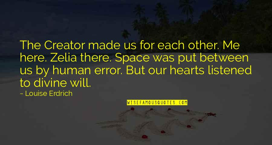 Your Own Space Quotes By Louise Erdrich: The Creator made us for each other. Me