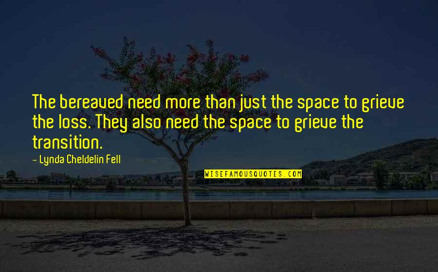 Your Own Space Quotes By Lynda Cheldelin Fell: The bereaved need more than just the space