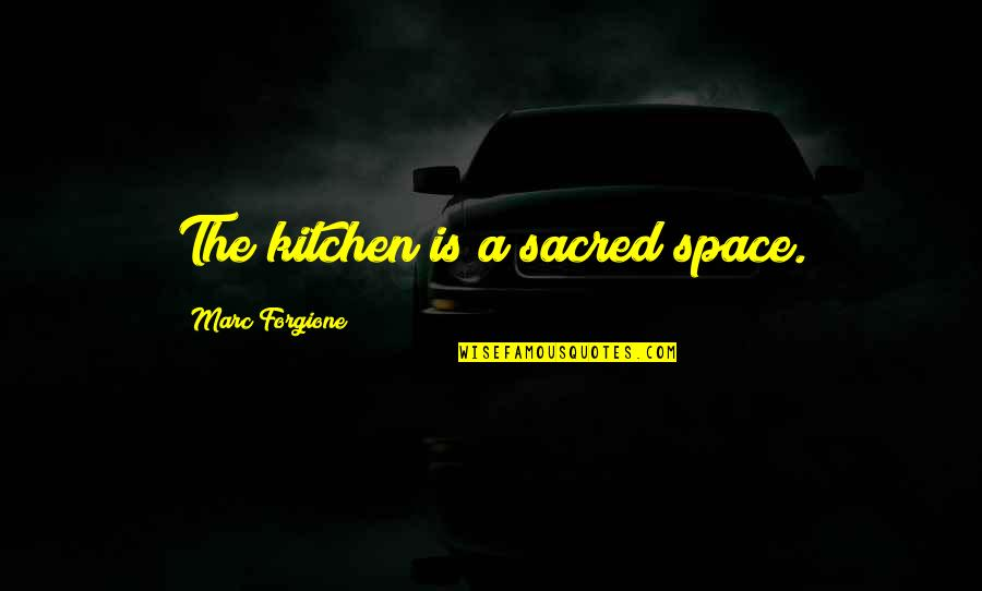 Your Own Space Quotes By Marc Forgione: The kitchen is a sacred space.