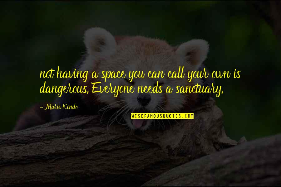 Your Own Space Quotes By Marie Kondo: not having a space you can call your