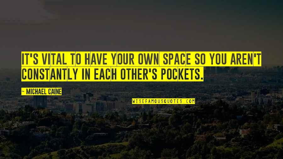 Your Own Space Quotes By Michael Caine: It's vital to have your own space so