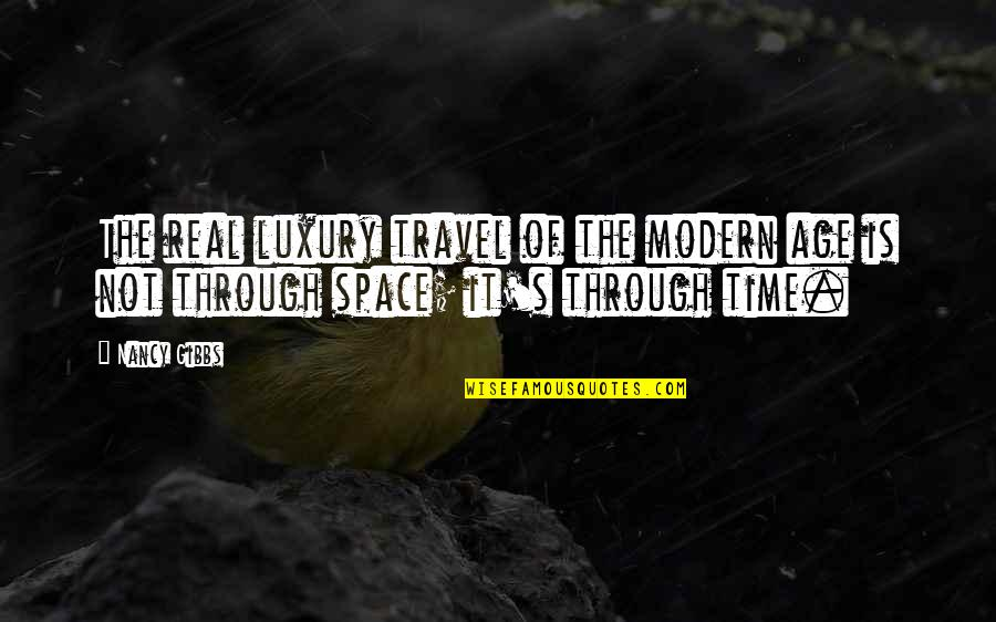 Your Own Space Quotes By Nancy Gibbs: The real luxury travel of the modern age