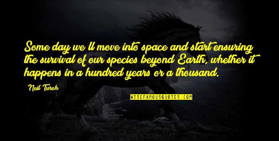 Your Own Space Quotes By Neil Turok: Some day we'll move into space and start