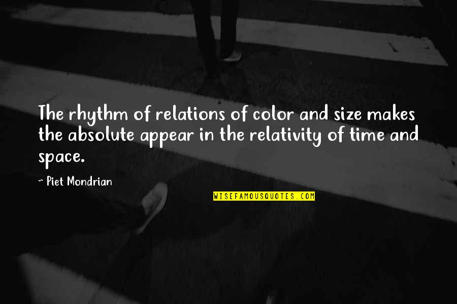 Your Own Space Quotes By Piet Mondrian: The rhythm of relations of color and size