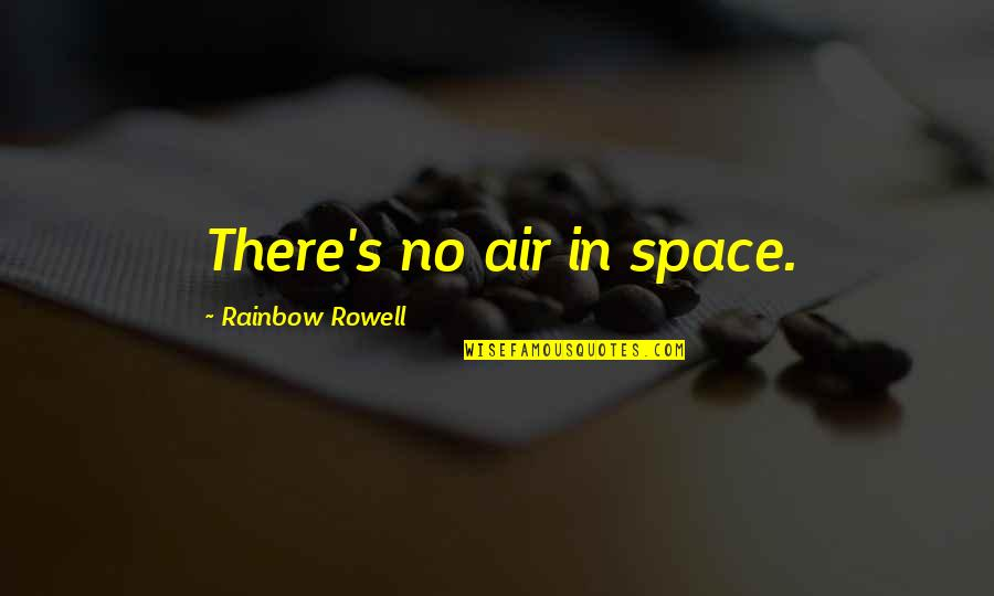 Your Own Space Quotes By Rainbow Rowell: There's no air in space.