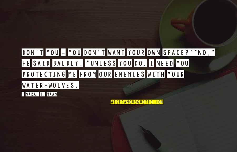 Your Own Space Quotes By Sarah J. Maas: Don't you - you don't want your own